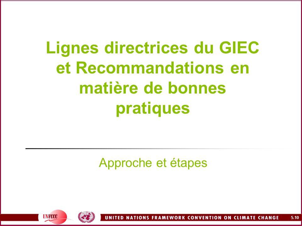 5.10 Lignes directrices du GIEC et Recommandations en matière de bonnes pratiques Approche et étapes