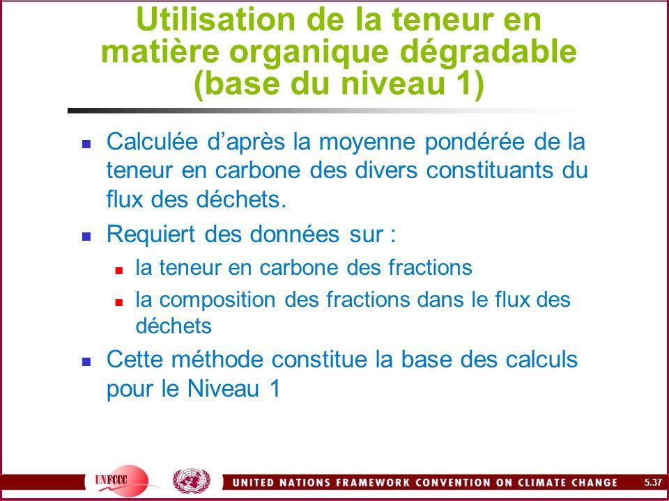 5.37 Utilisation de la teneur en matière organique dégradable (base du niveau 1) Calculée daprès la moyenne pondérée de la teneur en carbone des diver