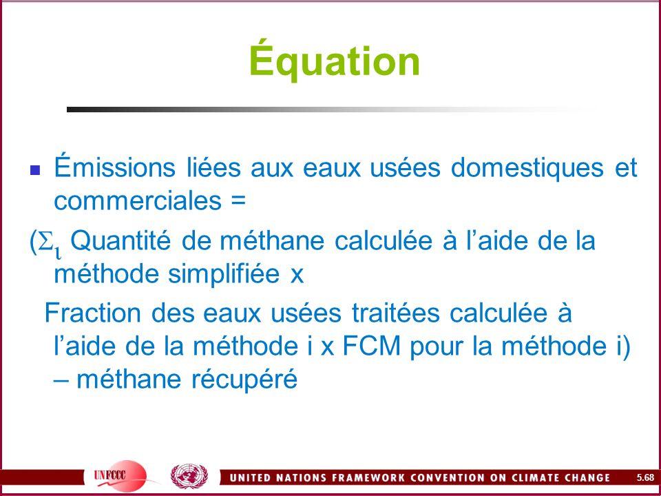 5.68 Équation Émissions liées aux eaux usées domestiques et commerciales = ( Quantité de méthane calculée à laide de la méthode simplifiée x Fraction