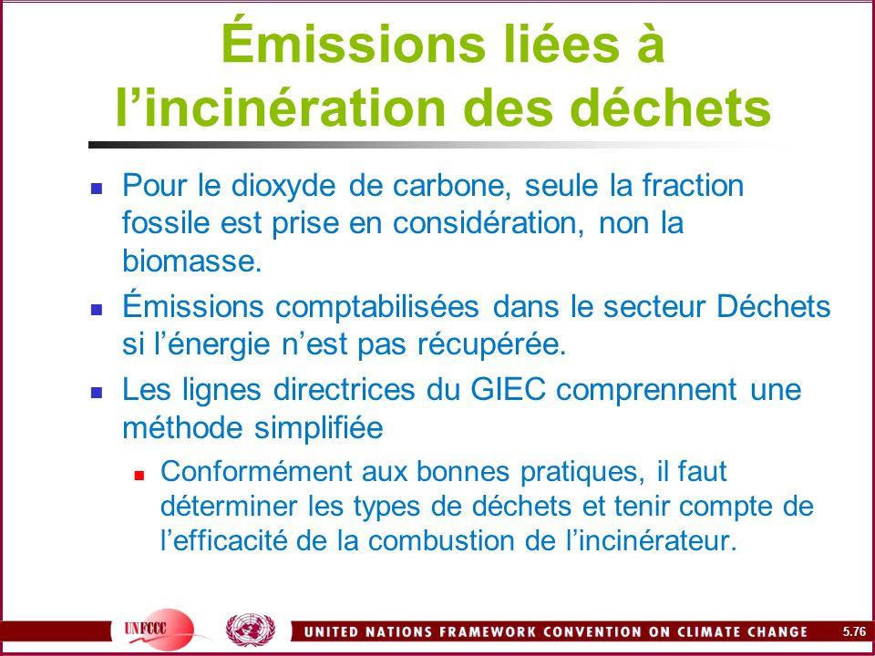 5.76 Émissions liées à lincinération des déchets Pour le dioxyde de carbone, seule la fraction fossile est prise en considération, non la biomasse. Ém
