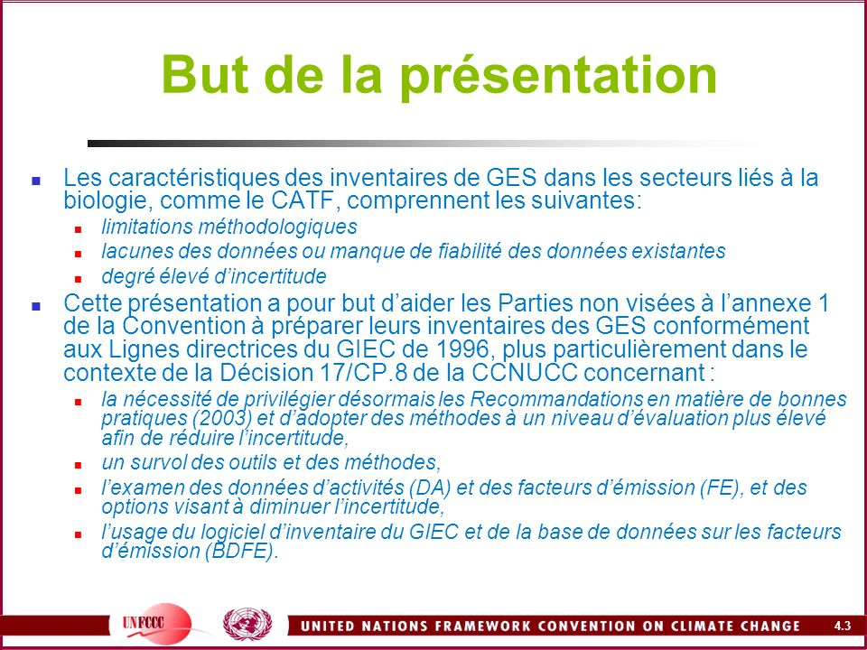 4.4 Problèmes abordés et approche La présentation aborde bon nombre des problèmes soulevés par les experts des Parties non visées à l annexe 1 concernant lutilisation des LD1996 du GIEC Les problèmes sont examinés et classés par catégories : questions méthodologiques, DA et FE/FA Lapproche adoptée comprend : lapproche préconisée dans les RBP2003 des stratégies damélioration de la méthodologie, des DA et des FE la stratégie des RBP2003 pour les DA et les FE/FA – approche à trois niveaux des sources de données sur les activités (DA) et sur les FE/FA, y compris la BDFE