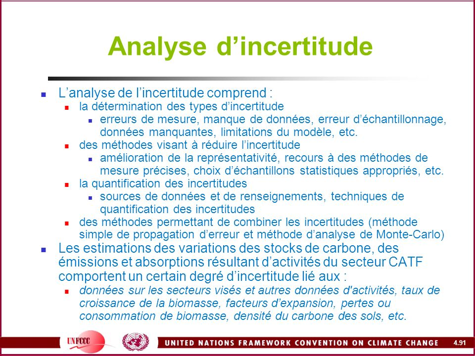 4.91 Analyse dincertitude Lanalyse de lincertitude comprend : la détermination des types dincertitude erreurs de mesure, manque de données, erreur déc