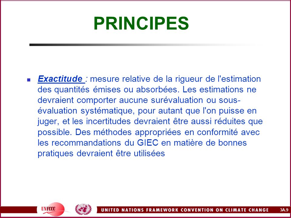 3A.9 PRINCIPES Exactitude : mesure relative de la rigueur de l'estimation des quantités émises ou absorbées. Les estimations ne devraient comporter au