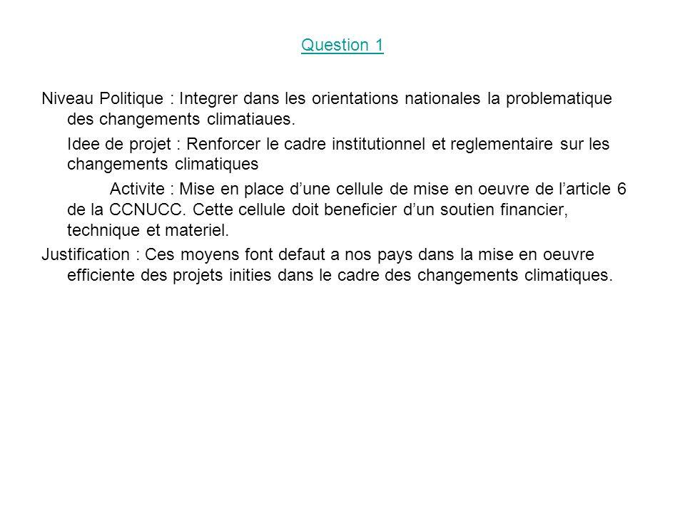 Question 1 Niveau Politique : Integrer dans les orientations nationales la problematique des changements climatiaues.