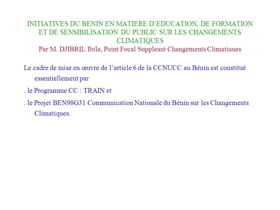 INITIATIVES DU BENIN EN MATIERE DEDUCATION, DE FORMATION ET DE SENSIBILISATION DU PUBLIC SUR LES CHANGEMENTS CLIMATIQUES Par M. DJIBRIL Ibila, Point F