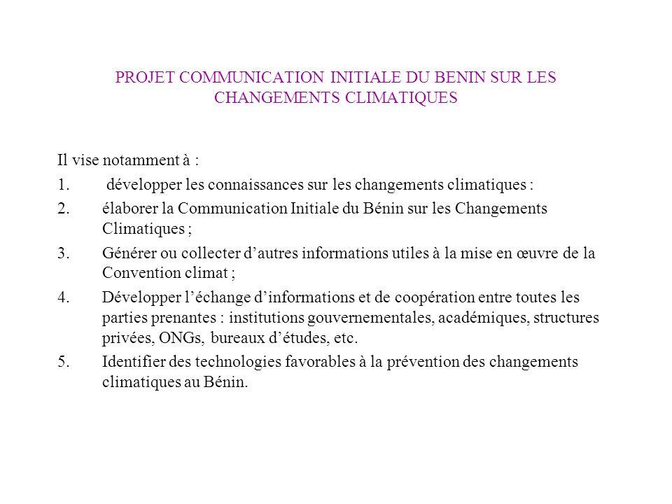 PROJET COMMUNICATION INITIALE DU BENIN SUR LES CHANGEMENTS CLIMATIQUES Il vise notamment à : 1. développer les connaissances sur les changements clima