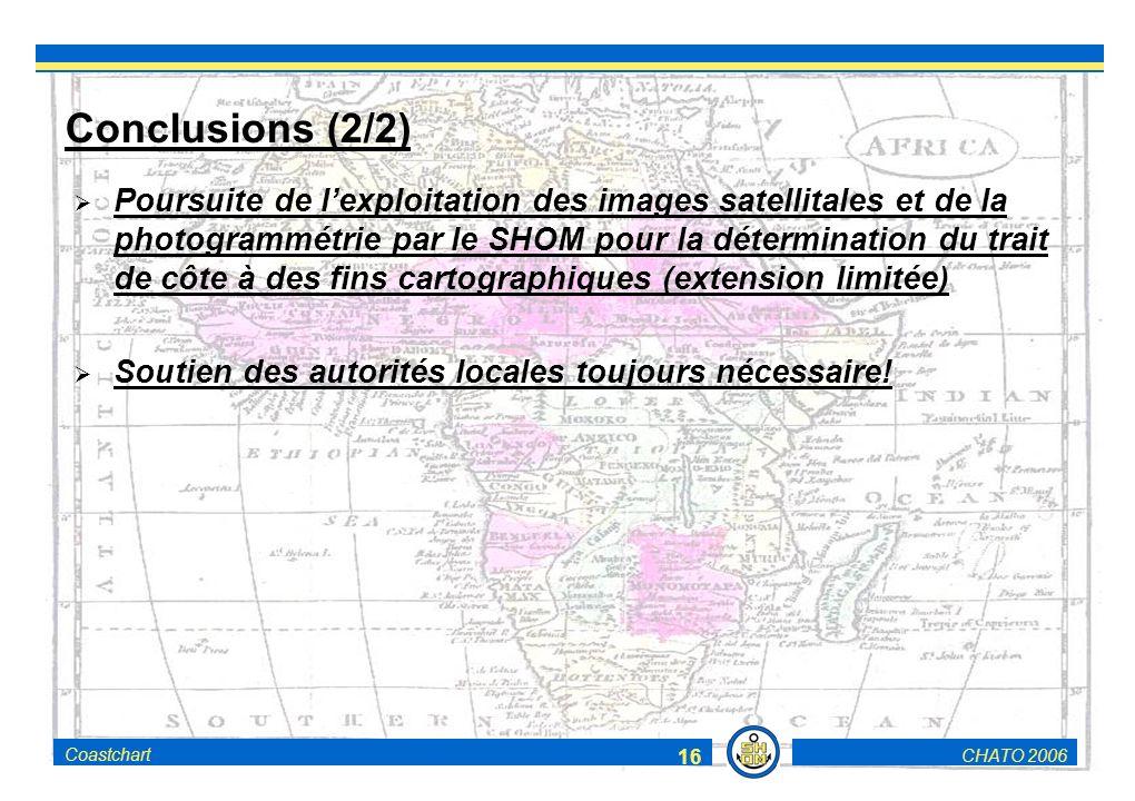 CHATO 2006Coastchart 16 Conclusions (2/2) Poursuite de lexploitation des images satellitales et de la photogrammétrie par le SHOM pour la détermination du trait de côte à des fins cartographiques (extension limitée) Soutien des autorités locales toujours nécessaire!