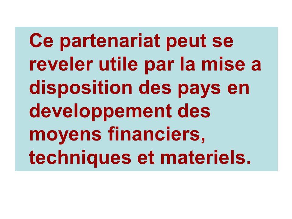 Ce partenariat peut se reveler utile par la mise a disposition des pays en developpement des moyens financiers, techniques et materiels.