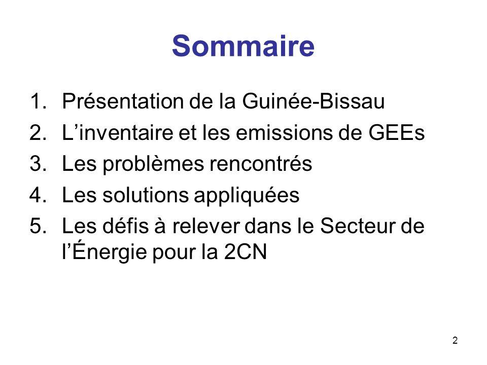 2 Sommaire 1.Présentation de la Guinée-Bissau 2.Linventaire et les emissions de GEEs 3.Les problèmes rencontrés 4.Les solutions appliquées 5.Les défis à relever dans le Secteur de lÉnergie pour la 2CN