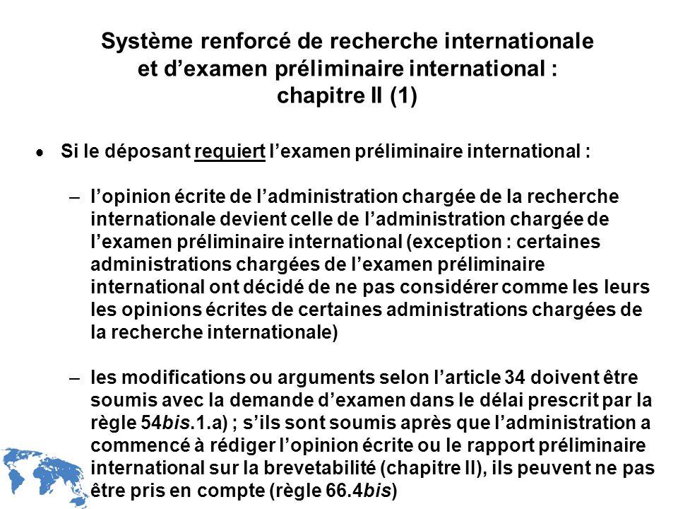 WIPO Recentdv03-14 Système renforcé de recherche internationale et dexamen préliminaire international : chapitre II (1) Si le déposant requiert lexame