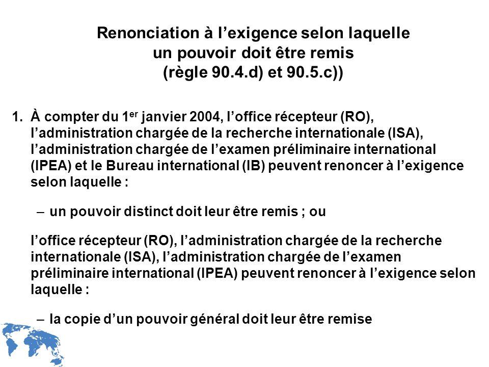 WIPO Recentdv03-23 Renonciation à lexigence selon laquelle un pouvoir doit être remis (règle 90.4.d) et 90.5.c)) 1.À compter du 1 er janvier 2004, lof