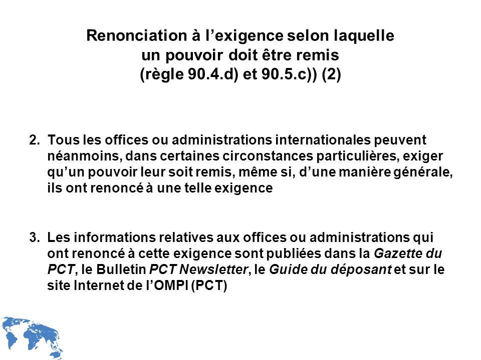 WIPO Recentdv03-24 Renonciation à lexigence selon laquelle un pouvoir doit être remis (règle 90.4.d) et 90.5.c)) (2) 2.Tous les offices ou administrat
