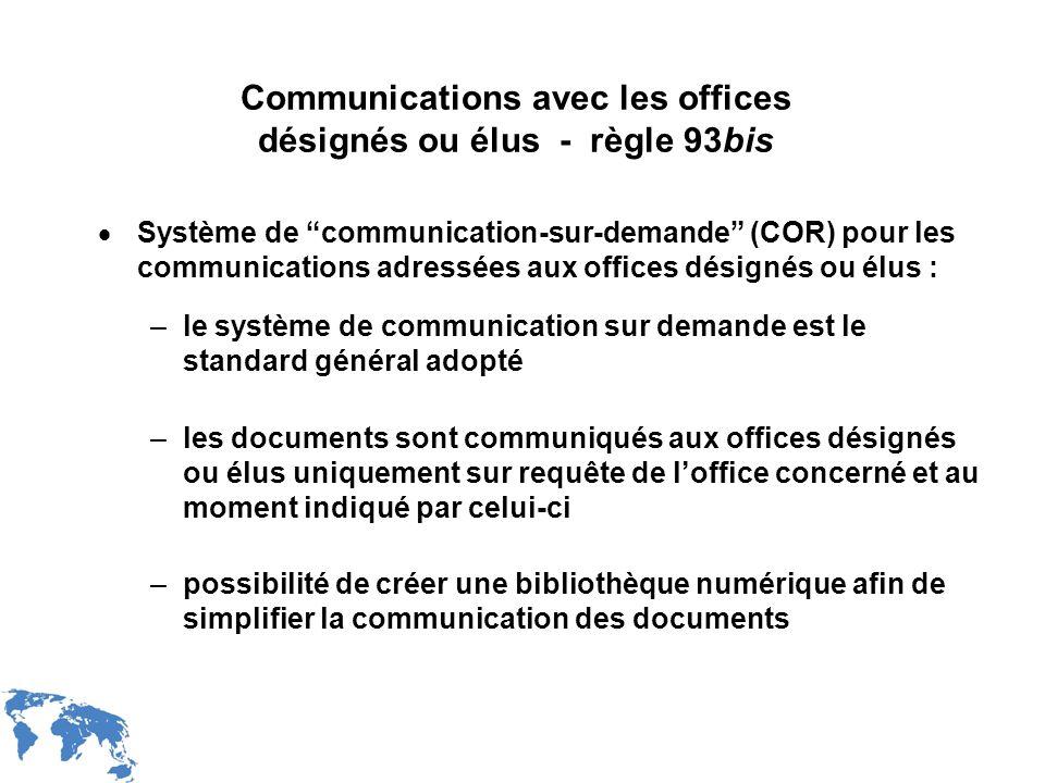 WIPO Recentdv03-29 Communications avec les offices désignés ou élus - règle 93bis Système de communication-sur-demande (COR) pour les communications a