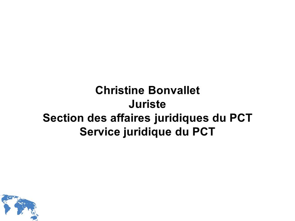 WIPO Recentdv03-3 Christine Bonvallet Juriste Section des affaires juridiques du PCT Service juridique du PCT