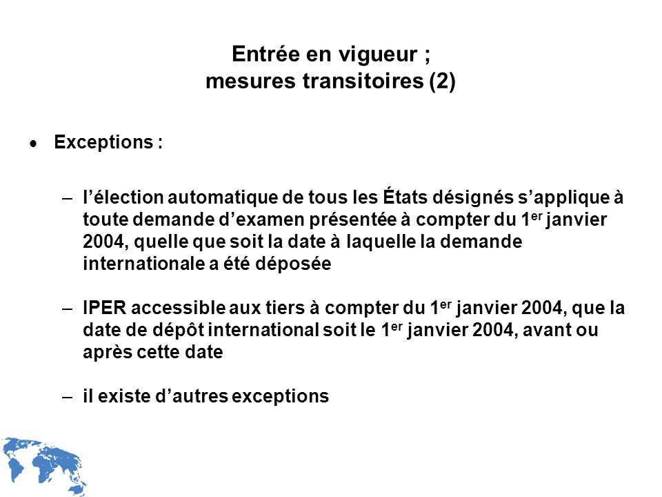 WIPO Recentdv03-7 Entrée en vigueur ; mesures transitoires (2) Exceptions : –lélection automatique de tous les États désignés sapplique à toute demand