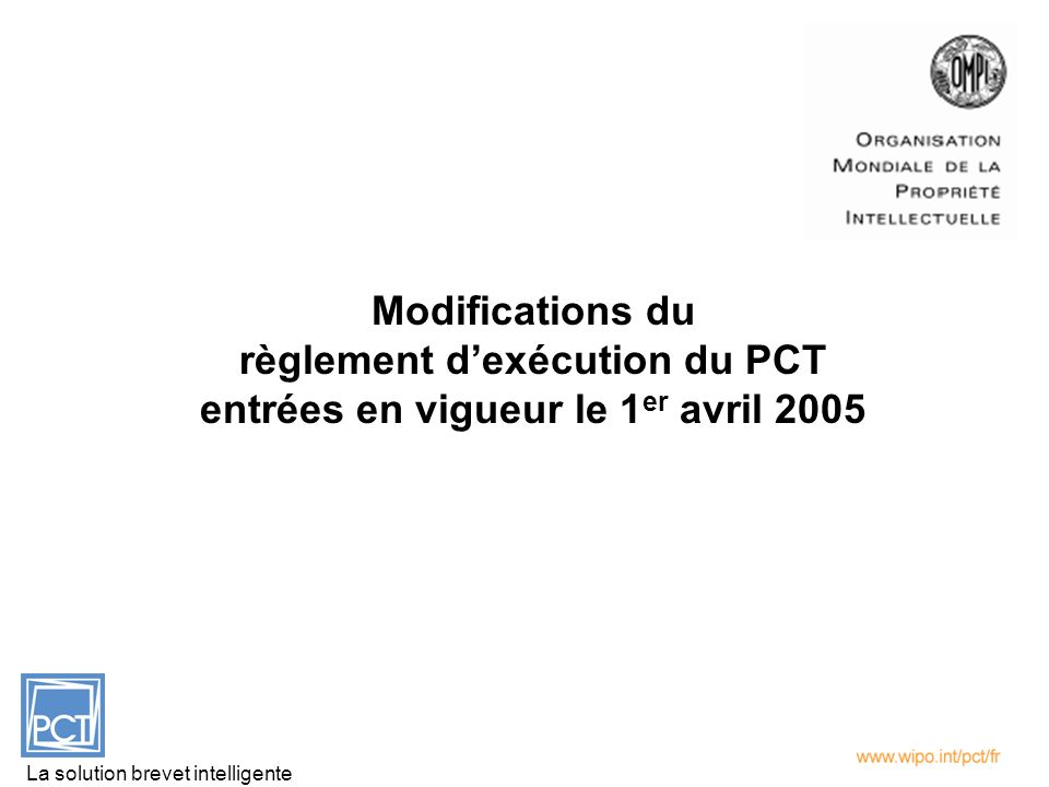 Modifications du règlement dexécution du PCT entrées en vigueur le 1 er avril 2005 La solution brevet intelligente
