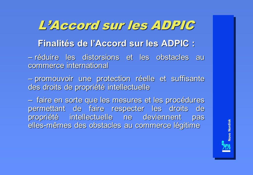 LAccord sur les ADPIC Finalités de lAccord sur les ADPIC : – réduire les distorsions et les obstacles au commerce international – promouvoir une prote