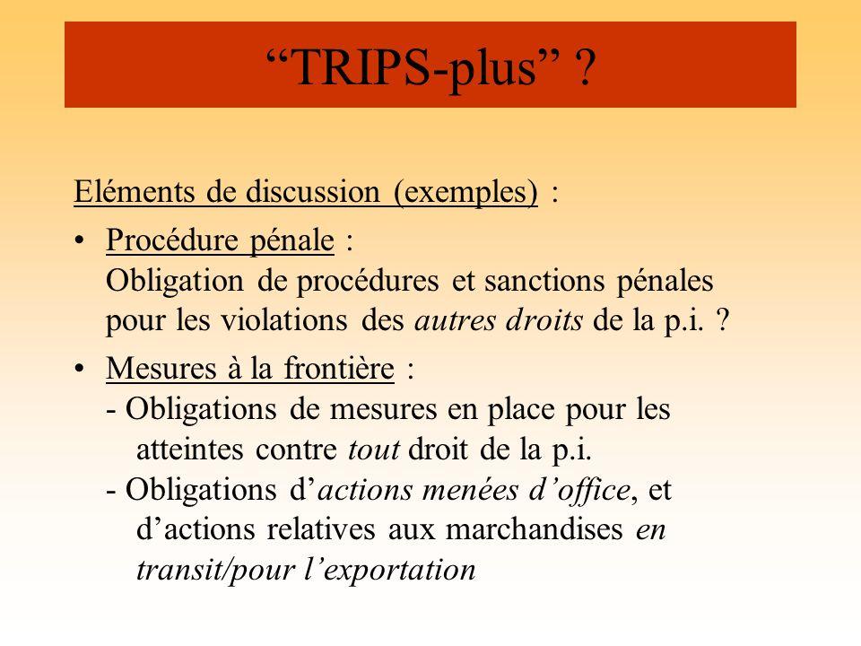 TRIPS-plus ? Eléments de discussion (exemples) : Procédure pénale : Obligation de procédures et sanctions pénales pour les violations des autres droit