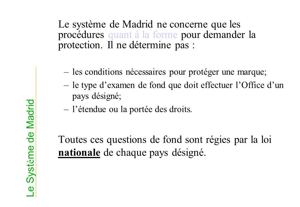 Le système de Madrid ne concerne que les procédures quant à la forme pour demander la protection. Il ne détermine pas : –les conditions nécessaires po