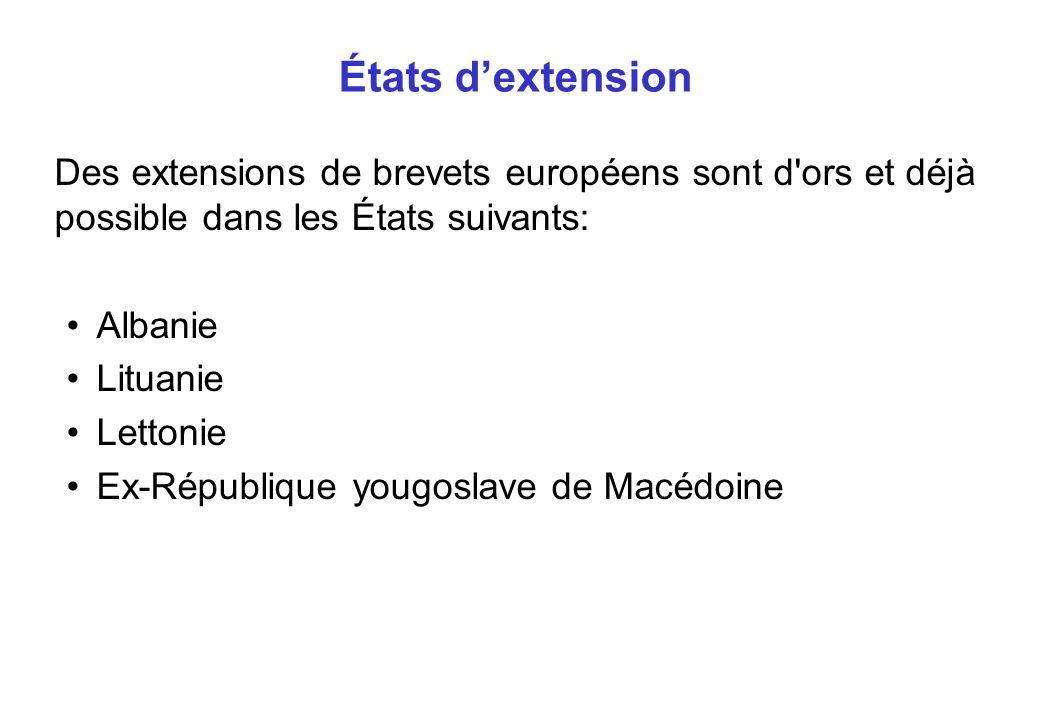 États dextension Des extensions de brevets européens sont d ors et déjà possible dans les États suivants: Albanie Lituanie Lettonie Ex-République yougoslave de Macédoine