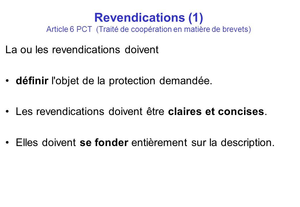 Revendications (1) Article 6 PCT (Traité de coopération en matière de brevets) La ou les revendications doivent définir l objet de la protection demandée.