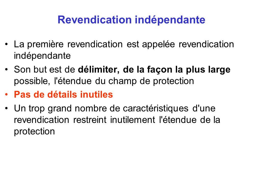 Revendication indépendante La première revendication est appelée revendication indépendante Son but est de délimiter, de la façon la plus large possible, l étendue du champ de protection Pas de détails inutiles Un trop grand nombre de caractéristiques d une revendication restreint inutilement l étendue de la protection