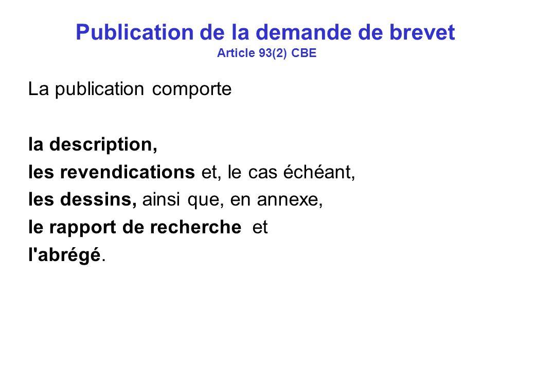Publication de la demande de brevet Article 93(2) CBE La publication comporte la description, les revendications et, le cas échéant, les dessins, ainsi que, en annexe, le rapport de recherche et l abrégé.