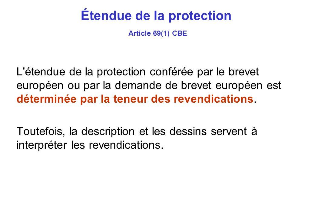 Étendue de la protection Article 69(1) CBE L étendue de la protection conférée par le brevet européen ou par la demande de brevet européen est déterminée par la teneur des revendications.