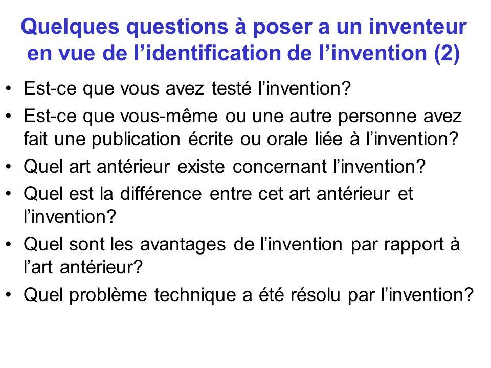 Quelques questions à poser a un inventeur en vue de lidentification de linvention (2) Est-ce que vous avez testé linvention? Est-ce que vous-même ou u