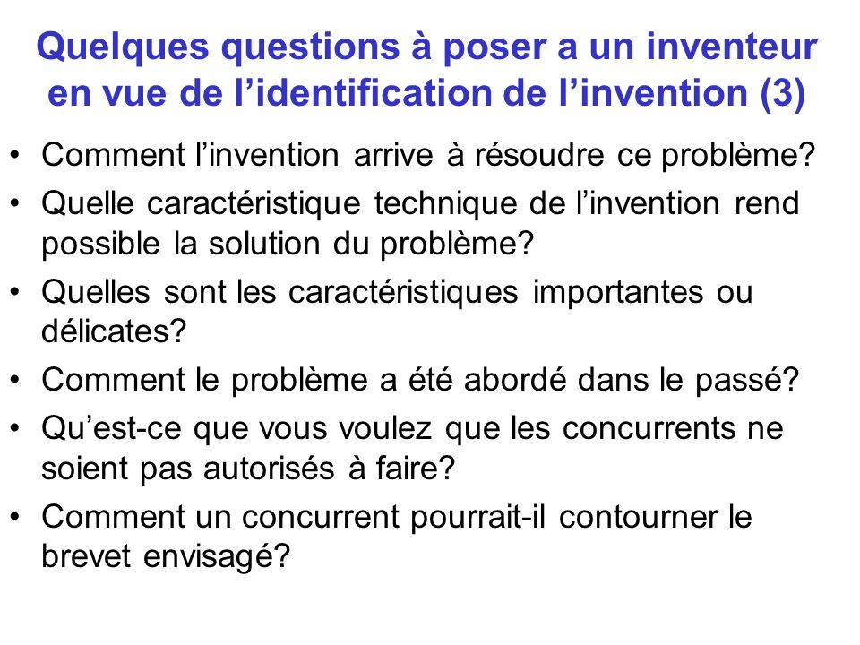 Quelques questions à poser a un inventeur en vue de lidentification de linvention (3) Comment linvention arrive à résoudre ce problème? Quelle caracté