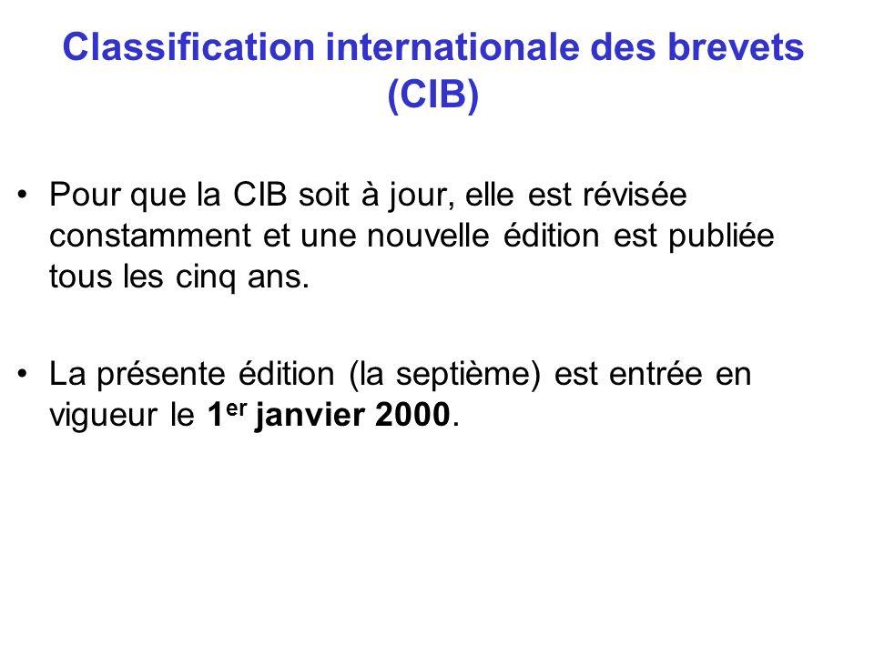 Classification internationale des brevets (CIB) Pour que la CIB soit à jour, elle est révisée constamment et une nouvelle édition est publiée tous les