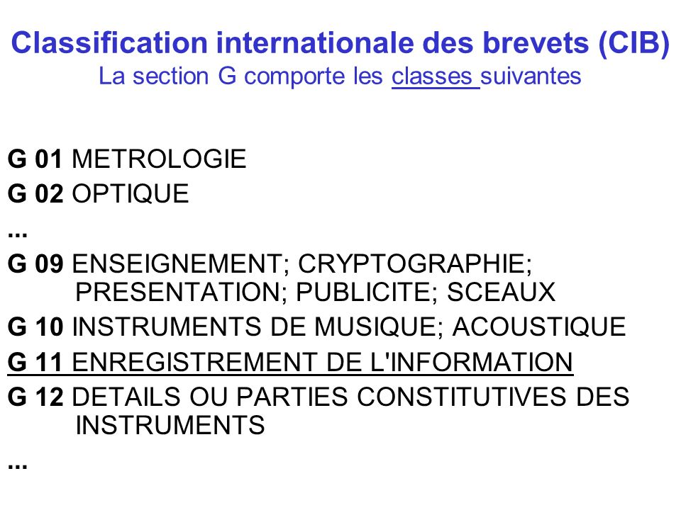 Classification internationale des brevets (CIB) La section G comporte les classes suivantes G 01 METROLOGIE G 02 OPTIQUE...