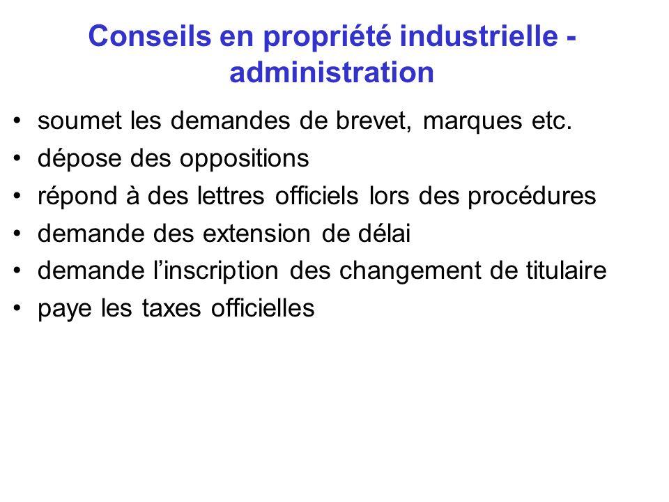 Conseils en propriété industrielle - administration soumet les demandes de brevet, marques etc. dépose des oppositions répond à des lettres officiels