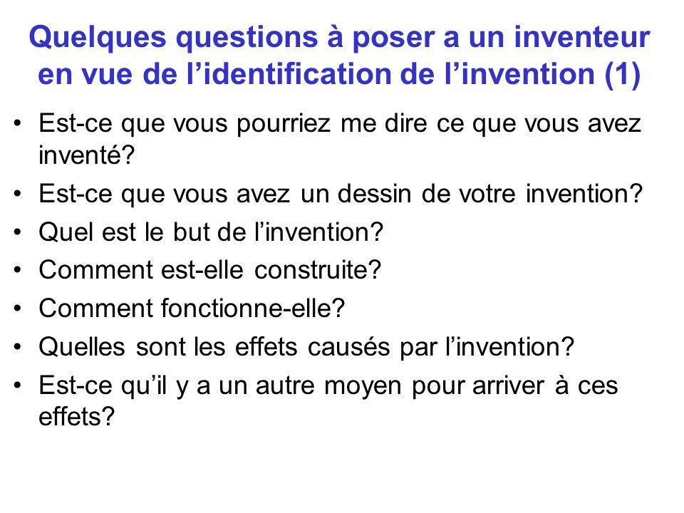 Quelques questions à poser a un inventeur en vue de lidentification de linvention (1) Est-ce que vous pourriez me dire ce que vous avez inventé? Est-c
