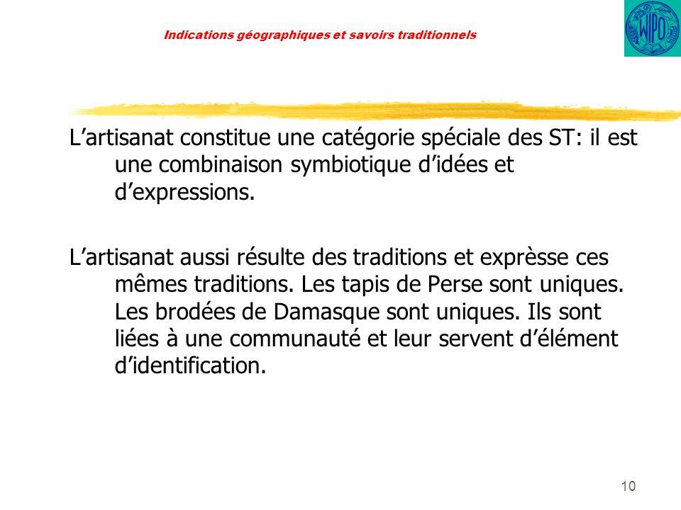 10 Indications géographiques et savoirs traditionnels Lartisanat constitue une catégorie spéciale des ST: il est une combinaison symbiotique didées et dexpressions.