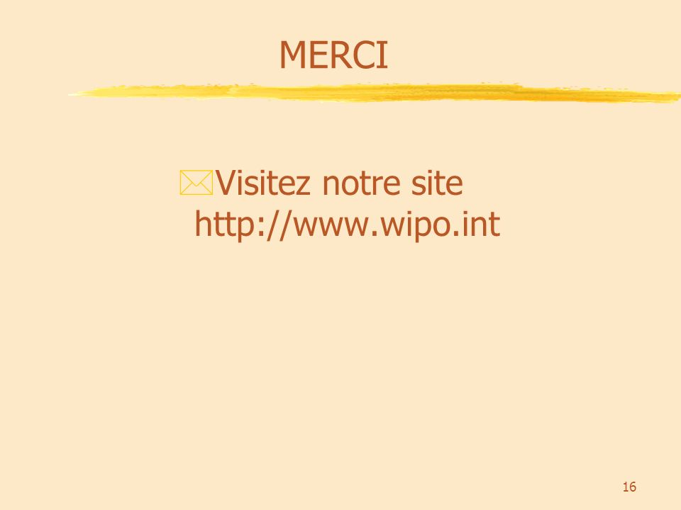 16 MERCI *Visitez notre site http://www.wipo.int