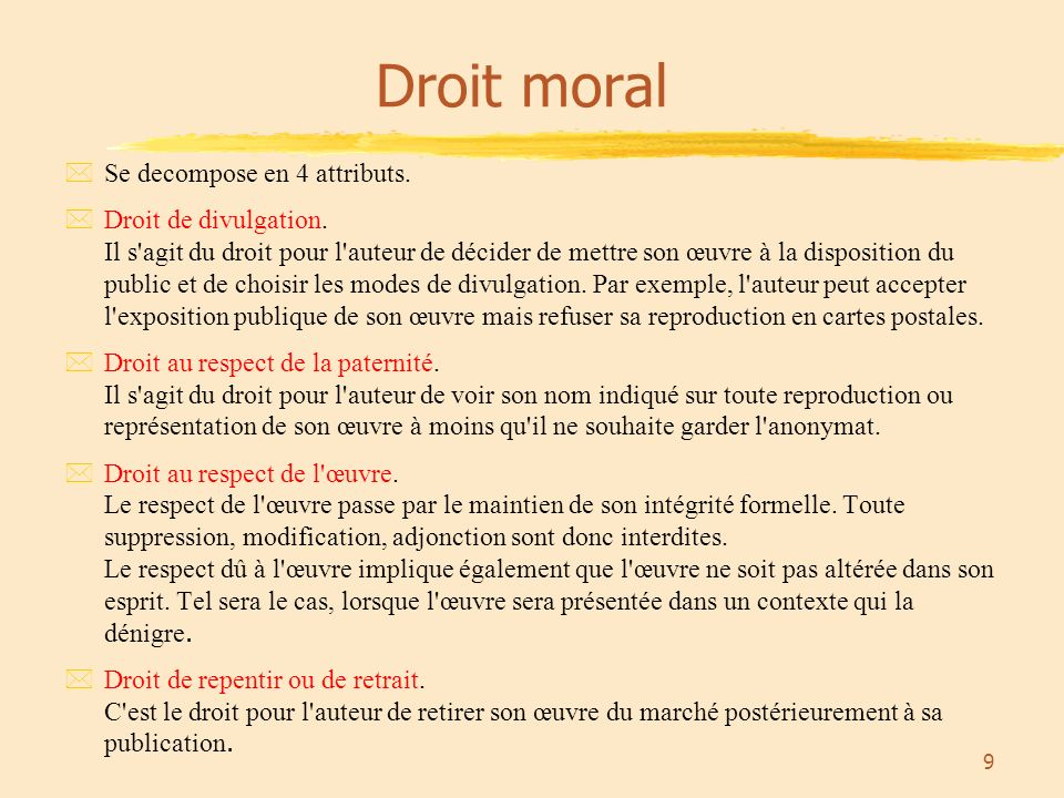 9 Droit moral *Se decompose en 4 attributs. *Droit de divulgation.