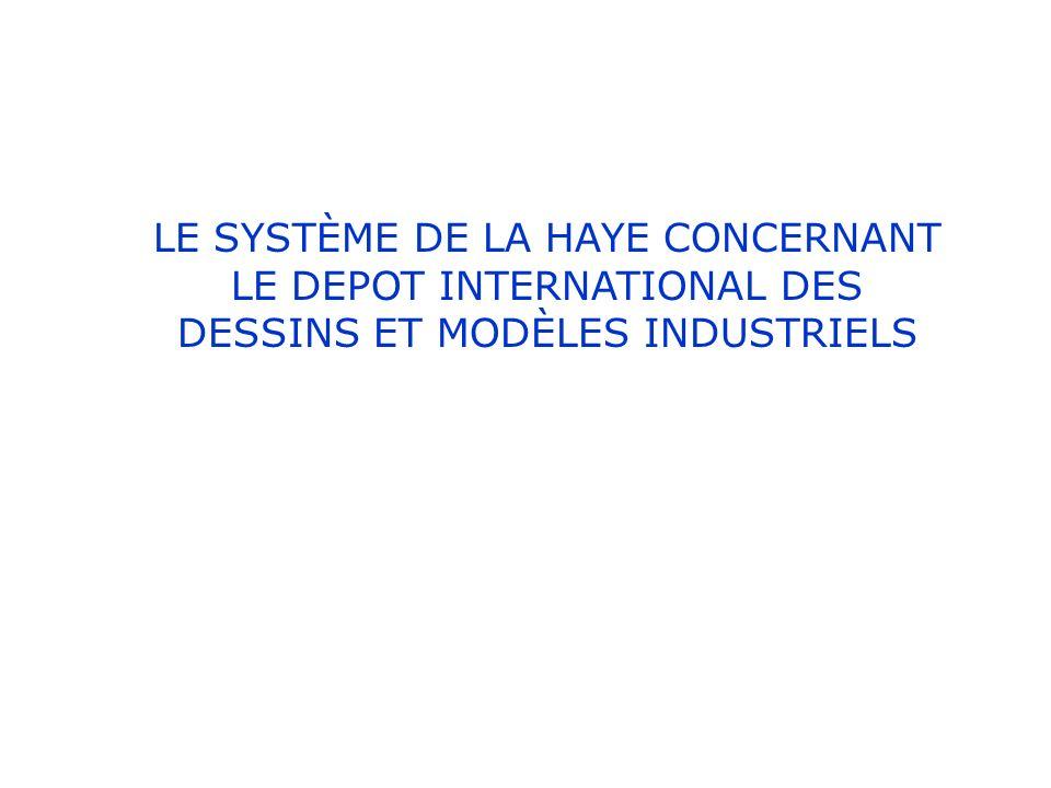 LE SYSTÈME DE LA HAYE CONCERNANT LE DEPOT INTERNATIONAL DES DESSINS ET MODÈLES INDUSTRIELS