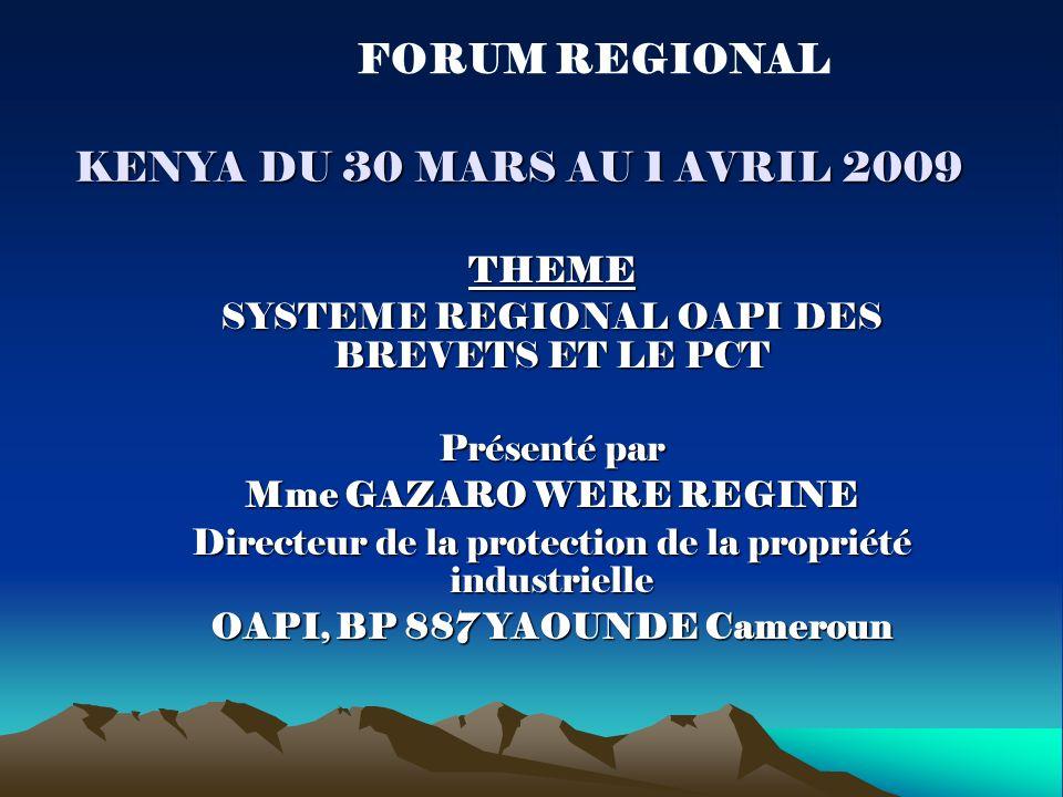 KENYA DU 30 MARS AU 1 AVRIL 2009 THEME SYSTEME REGIONAL OAPI DES BREVETS ET LE PCT Présenté par Mme GAZARO WERE REGINE Directeur de la protection de la propriété industrielle OAPI, BP 887 YAOUNDE Cameroun FORUM REGIONAL