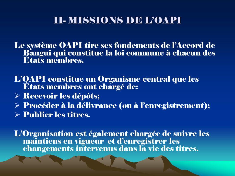 II- MISSIONS DE LOAPI Le système OAPI tire ses fondements de lAccord de Bangui qui constitue la loi commune à chacun des États membres.