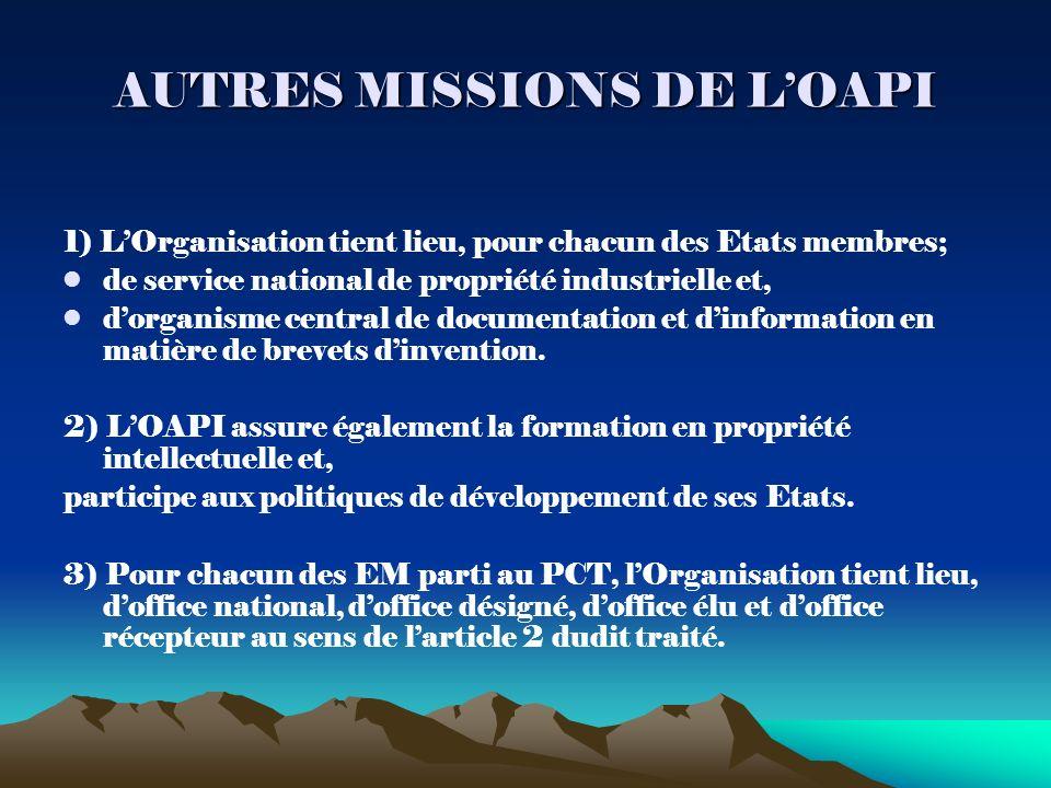 AUTRES MISSIONS DE LOAPI 1) LOrganisation tient lieu, pour chacun des Etats membres; de service national de propriété industrielle et, dorganisme central de documentation et dinformation en matière de brevets dinvention.