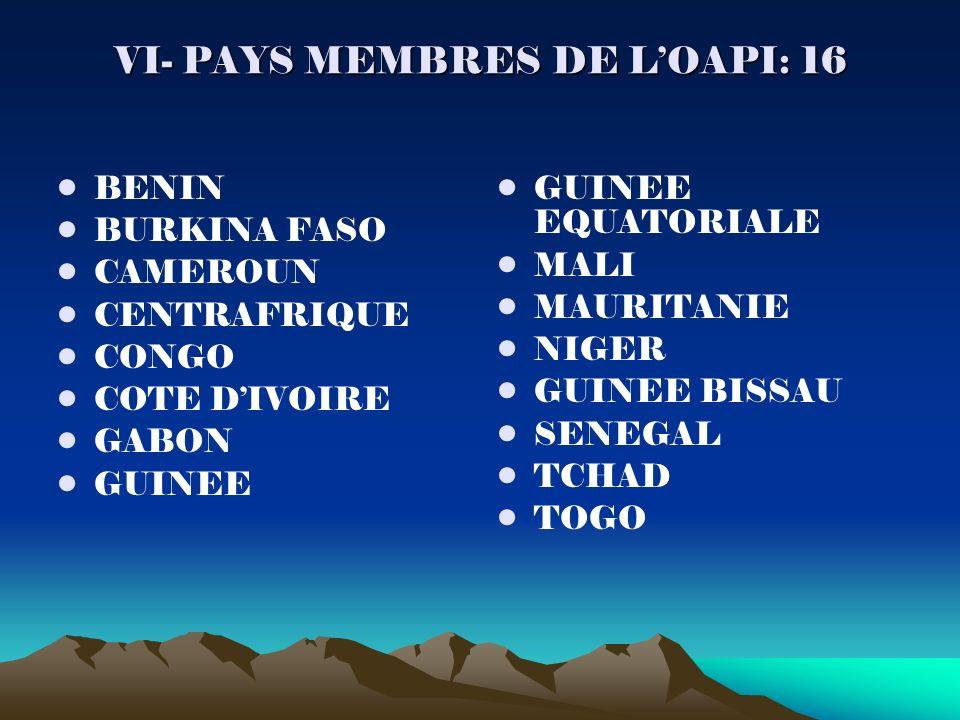VI- PAYS MEMBRES DE LOAPI: 16 BENIN BURKINA FASO CAMEROUN CENTRAFRIQUE CONGO COTE DIVOIRE GABON GUINEE GUINEE EQUATORIALE MALI MAURITANIE NIGER GUINEE BISSAU SENEGAL TCHAD TOGO