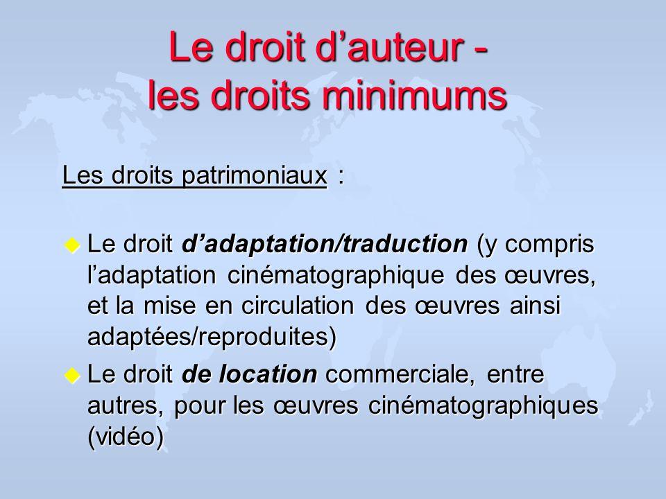 Le droit dauteur - les droits minimums Les droits patrimoniaux : u Le droit dadaptation/traduction (y compris ladaptation cinématographique des œuvres