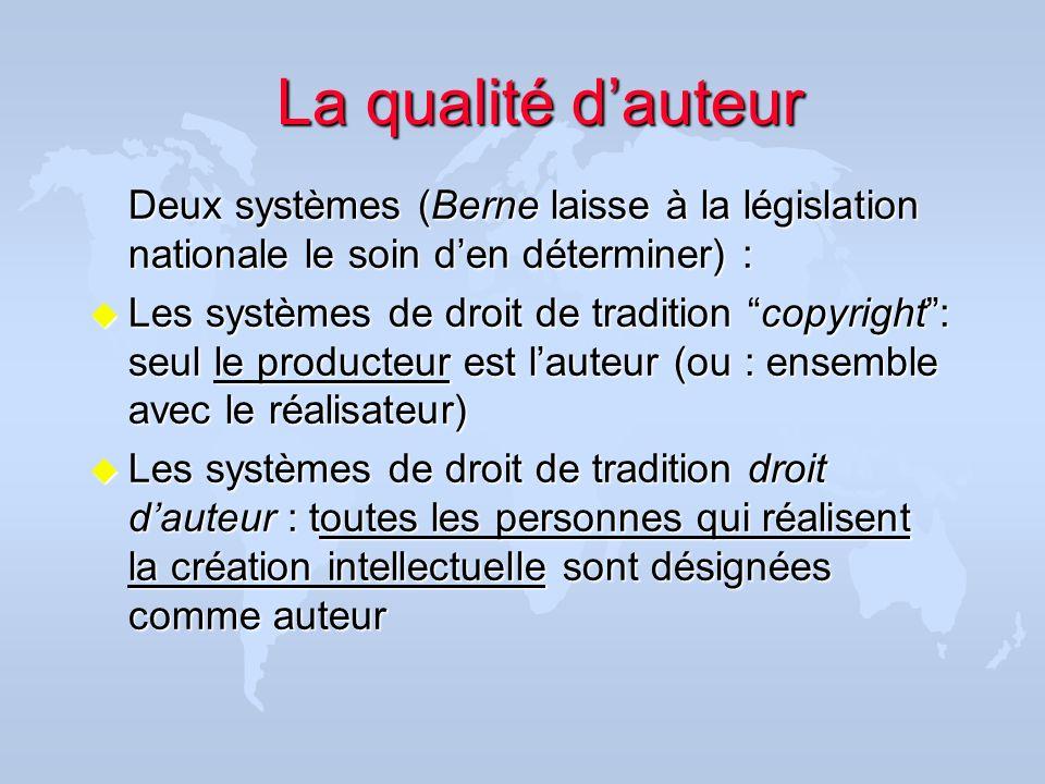 Deux systèmes (Berne laisse à la législation nationale le soin den déterminer) : u Les systèmes de droit de tradition copyright: seul le producteur es