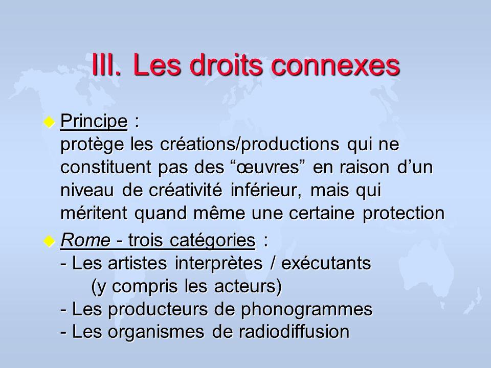 III. Les droits connexes u Principe : protège les créations/productions qui ne constituent pas des œuvres en raison dun niveau de créativité inférieur