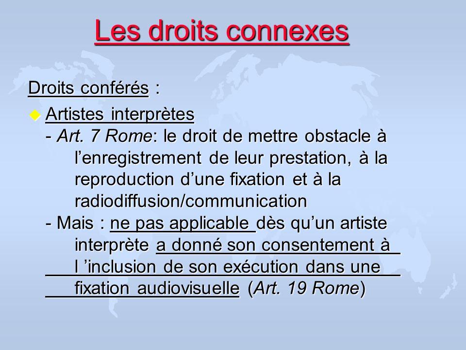 Les droits connexes Droits conférés : u Artistes interprètes - Art. 7 Rome: le droit de mettre obstacle à lenregistrement de leur prestation, à la rep