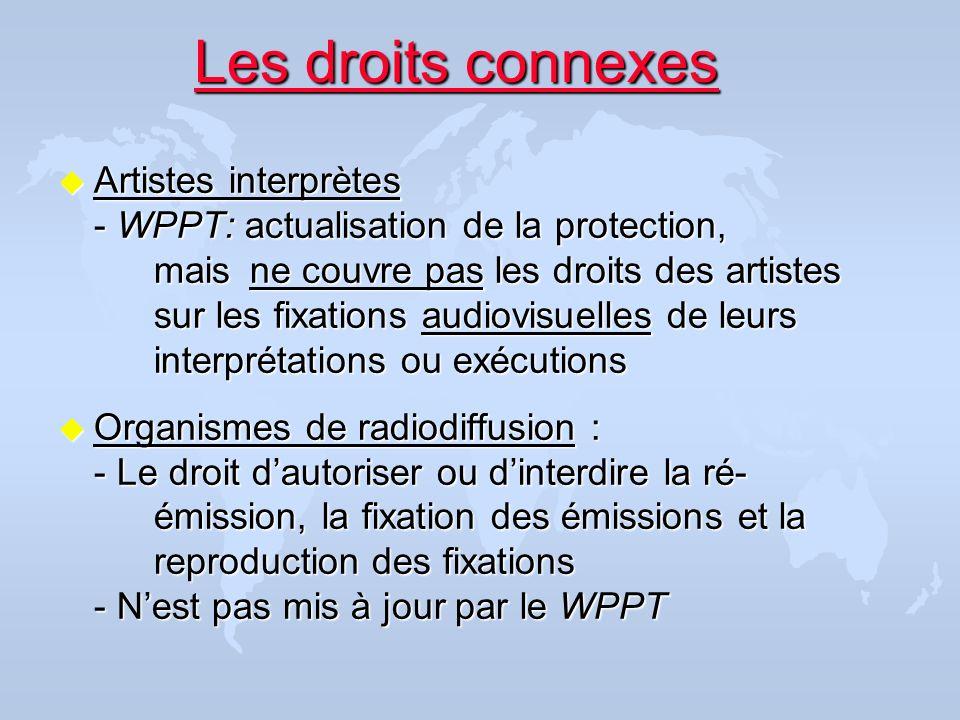 Les droits connexes u Artistes interprètes - WPPT: actualisation de la protection, mais ne couvre pas les droits des artistes sur les fixations audiov