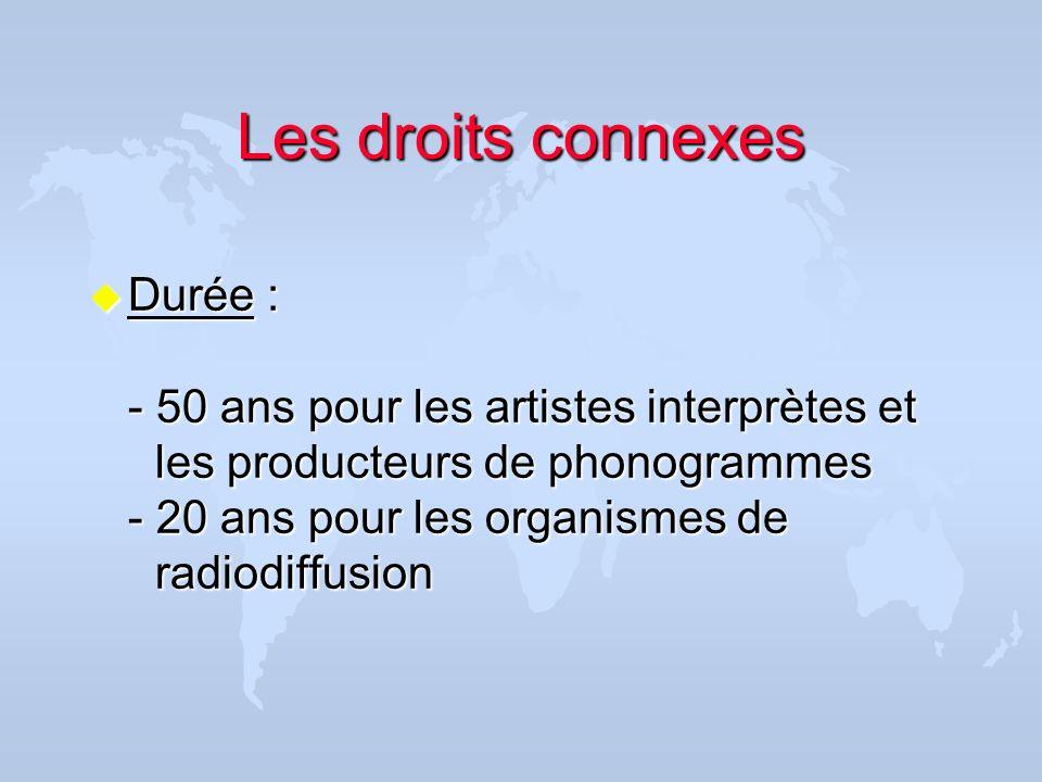 Les droits connexes u Durée : - 50 ans pour les artistes interprètes et les producteurs de phonogrammes - 20 ans pour les organismes de radiodiffusion