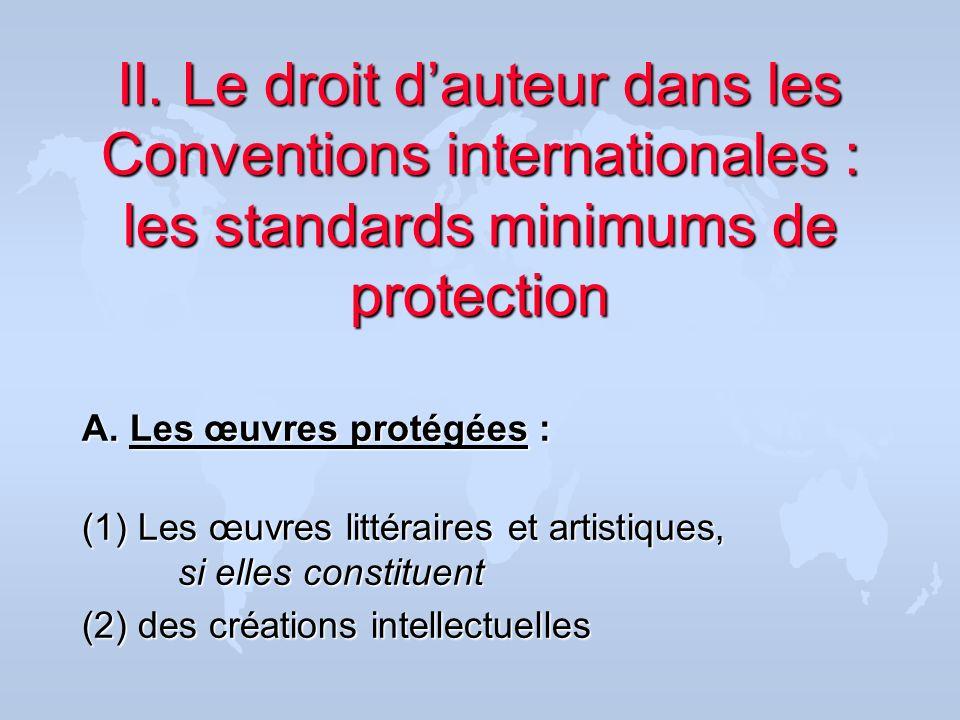 Le droit dauteur - les droits minimums (1) Les œuvres littéraires et artistiques : u Les productions du domaine littéraire, scientifique et artistique, liste non-exhaustive (Art.