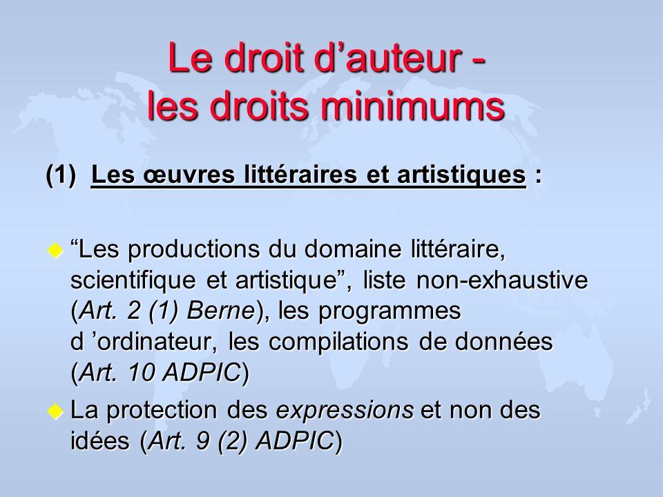 Le droit dauteur - les droits minimums (1) Les œuvres littéraires et artistiques : u Les productions du domaine littéraire, scientifique et artistique